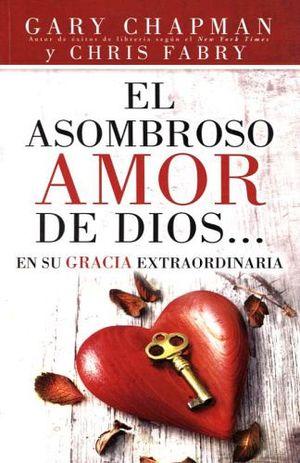 ASOMBROSO AMOR DE DIOS, EL -EN SU GRACIA EXTRAORDINARIA-