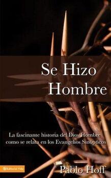 SE HIZO HOMBRE -LA FASCINANTE HISTORIA DEL DIOS HOMBRE COMO SE R.