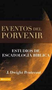 EVENTOS DEL PORVENIR -ESTUDIOS DE ESCATOLOGIA BIBLICA- (EMPASTAD)