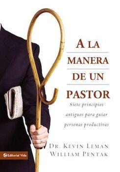 MANERA DE UN PASTOR, A LA -SIETE PRINCIPIOS ANTIGUOS P/GUIAR PER.