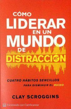 COMO LIDERAR EN UN MUNDO DE DISTRACCION -CUATRO HABITOS-