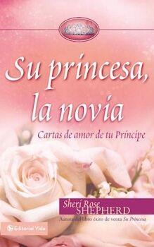 SU PRINCESA, LA NOVIA -CARTAS DE AMOR DE TU PRINCIPE- (EMP.)