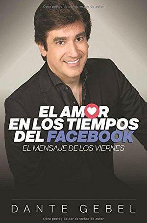 AMOR EN LOS TIEMPOS DEL FACEBOOK, EL -EL MENSAJE DE LOS VIERNES-
