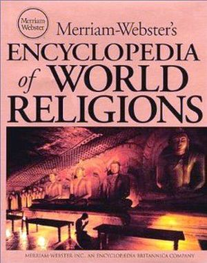 MERRIAM WEBSTER'S ENCYCLOPEDIA OF WORLD RELIGIONS