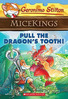 GERONIMO STILTON MICEKINGS # 3: PULL THE DRAGON'S TOOTH!