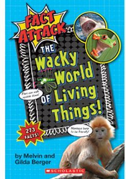 FACT ATTACK # 1: THE WACKY WORLD OF LIVING THINGS!