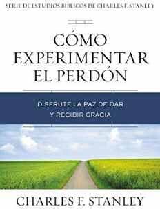 CÓMO EXPERIMENTAR EL PERDÓN -DISFRUTE LA PAZ DE DAR Y RECIBIR-