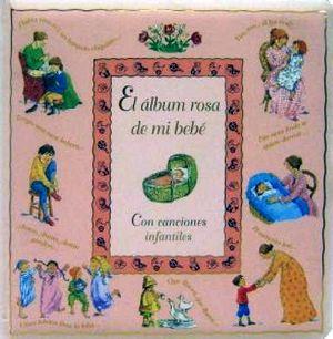ALBUM ROSA DE MI BEBE, EL   (C/CANCIONES INFANTILES)
