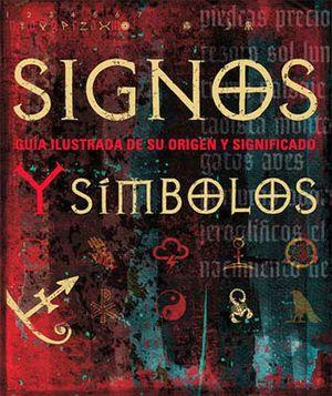 SIGNOS Y SIMBOLOS -GUIA ILUSTRADA DE SU ORIGEN Y SIGNIFICADO-