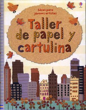 TALLER DE PAPEL Y CARTULINA (IDEAS P/JOVENES ARTISTAS)