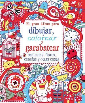 GRAN ALBUM PARA DIBUJAR, COLOREAR Y GARABATEAR -ANIMALES/FLORES-