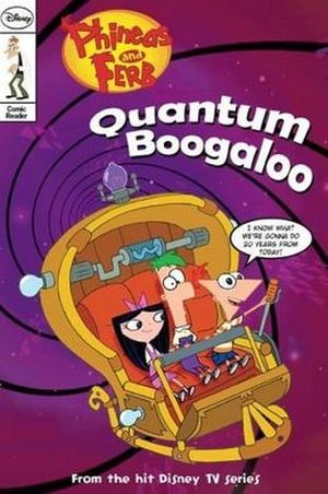 PHINEAS & FERB #5: QUANTUM BOOGALOO