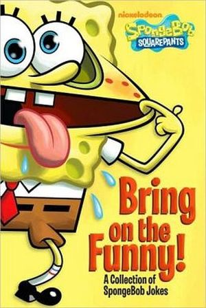 BRING ON THE FUNNY!: A COLLECTION OF SPONGEBOB JOKES