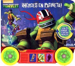 TENNAGE MUTANT NINJA TURTLES -HEROES EN PATINETA- (SONIDOS/RUEDAS