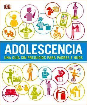 ADOLESCENCIA -UNA GUIA SIN PREJUICIOS PARA PADRES E HIJOS-