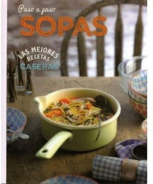 PASO A PASO SOPAS -LAS MEJORES RECETAS CASERAS-