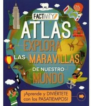 FACTIVITY -ATLAS EXPLORA LAS MARAVILLAS DE NIESTRO MUNDO-