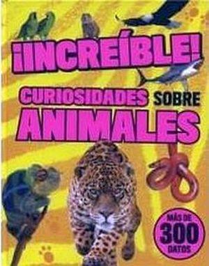 INCREIBLE! -CURIOSIDADES SOBRE ANIMALES-  (EMPASTADO)