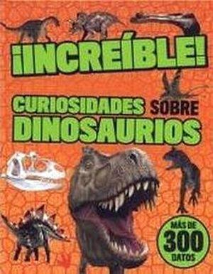 INCREIBLE! -CURIOSIDADES SOBRE DINOSAURIOS- (EMPASTADO)