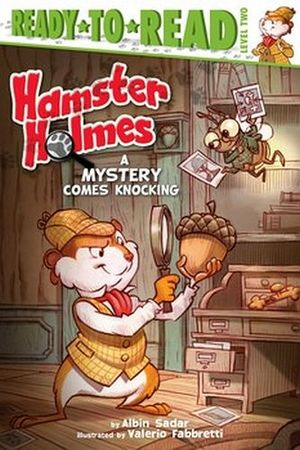HAMSTER HOLMES: A MISTERY COMES KNOCKING