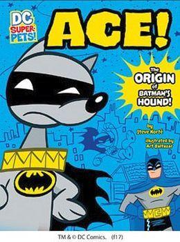 ACE! THE ORIGIN OF BATMAN'S DOG
