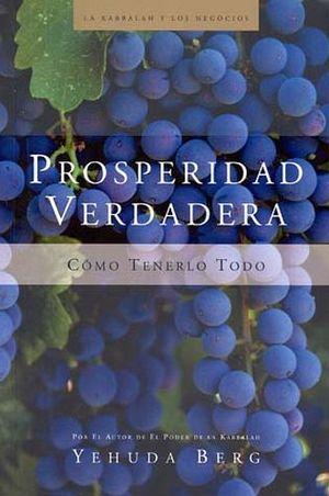 PROSPERIDAD VERDADERA -COMO TENERLO TODO-