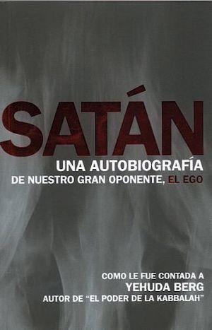 SATAN -UNA AUTOBIOGRAFIA DE NUESTRO GRAN OPONENTE, EL EGO-