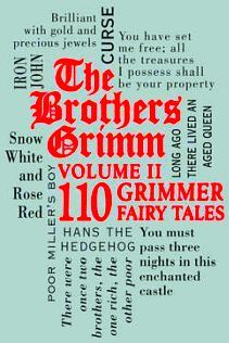 THE BROTHERS GRIMM VOL II: 110 GRIMMER FAIRY TALES