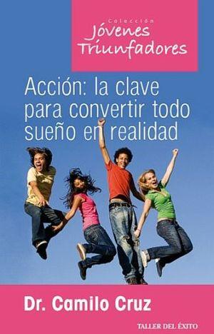 ACCION: LA CLAVE PARA CONVERTIR TODO SUEÑO EN REALIDAD (J.TRIUN.)
