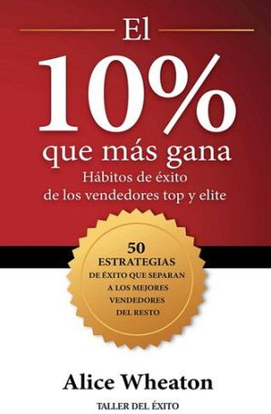 10% QUE MAS GANA, EL -HABITOS DE EXITO DE LOS VENDEDORES TOP Y EL