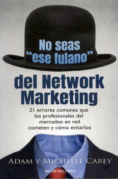 NO SEAS `ESE FULANO´ DEL NETWORK MARKETING