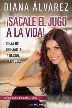 SACALE EL JUGO A LA VIDA! -DEJA DE QUEJARTE Y DECIDE SER FELIZ-