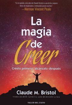 MAGIA DE CREER, LA -CREELO PRIMERO, ALCANZALO DESPUES-