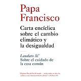 PAPA FRANCISCO: CARTA ENCICLICA SOBRE EL CLIMATICO Y LA DESIGUALD