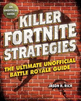 KILLER FORTNITE STRATEGIES: AN ULTIMATE UNOFFICIAL BATTLE