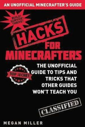 MINECRAFT HACKS: THE UNOFFICIAL GUIDE TO TIPS AND TRICKS
