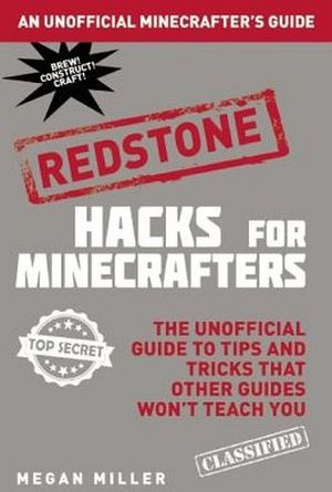HACKS FOR MINECRAFTERS:REDSTONE:THE UNOFFICIAL GUIDE TO TIPS