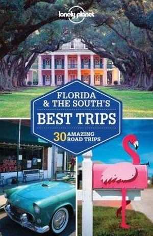 LONELY PLANET FLORIDA & THE SOUTH'S -BEST TRIPS-