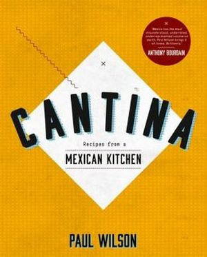 CANTINA: RECIPES FROM A MEXICAN KITCHEN