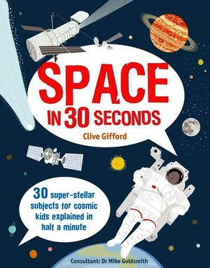 SPACE IN 30 SECONDS: 30 SUPER-STELLAR SUBJECTS FOR COSMIC KIDS EX