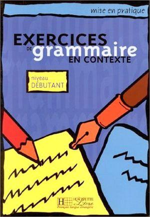 EXERCICES DE GRAMMAIRE EN CONTEXTE (NIVEAU DEBUTANT)