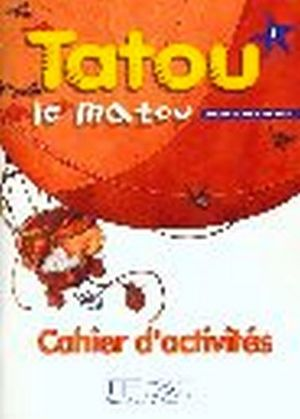 TATOU LE MATOU 1 CAHIER D´ACTIVITIES