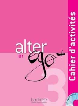 ALTER EGO + (PLUS) 3 B1 CAHIER + AUDIO CD