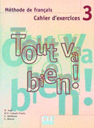 TOUT VA BIEN! 3 CAHIER D'EXERCISES + CD AUDIO
