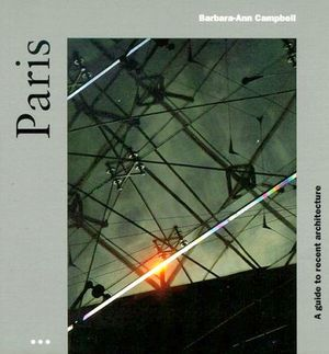 PARIS (A GUIDE TO RECENT ARCHITECTURE)