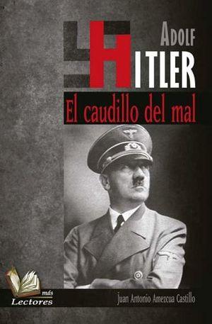 ADOLF HITLER -EL CAUDILLO DEL MAL-       (MAS LECTORES)