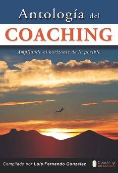 ANTOLOGIA DEL COACHING -AMPLIANDO EL HORIZONTE DE LO POSIBLE-