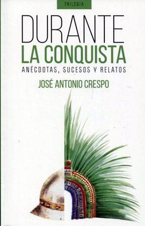 DURANTE LA CONQUISTA    -ANECDOTAS, SUCESOS Y RELATOS-