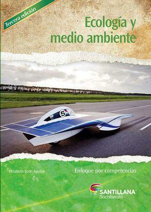 ECOLOGIA Y MEDIO AMBIENTE 3ED. -ENFOQUE POR COMPETENCIAS-