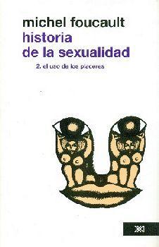 HISTORIA DE LA SEXUALIDAD: 2 EL USO DE LOS PLACERES